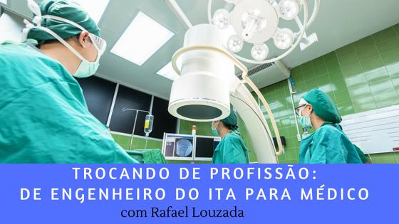 [Podcast] Como fazer medicina depois de se formar em engenharia no ITA: Rafael Louzada
